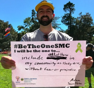 Include all of those in my community as they are, without fear or prejudice - Adam, San Mateo