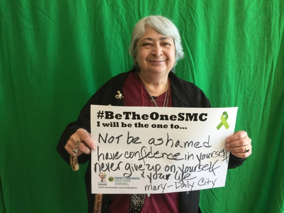 Not ashamed; have confidence in yourself; never give up on yourself & your life - Mary, Daly City