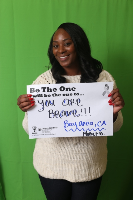 You are brave!! - Monet B., Bay Area