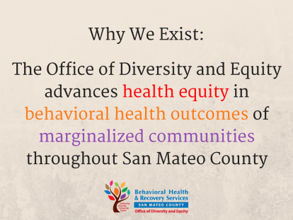 The Office of Diversity and Equityadvances health equity in behavioral health outcomes of marginalized communities throughout San Mateo County.png